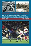 Rugby League Lions: An Illustrated History of the Great Britain Rugby League Team 1907-2001