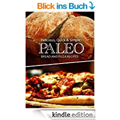 Delicious, Quick & Simple - Paleo Bread and Pizza Recipes (English Edition)
