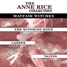 Anne Rice Value Collection: The Witching Hour, Lasher, Taltos | Livre audio Auteur(s) : Anne Rice Narrateur(s) : Lindsay Crouse, Joe Morton, Tim Curry