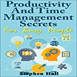 Productivity and Time Management Secrets for Busy People | Stephen Hall