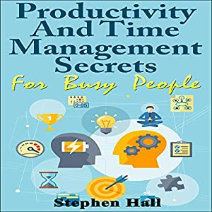 Productivity and Time Management Secrets for Busy People Audiobook