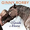 The Outside of a Horse (       UNABRIDGED) by Ginny Rorby Narrated by Emily Bauer