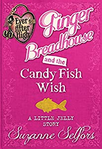 Ever After High: Ginger Breadhouse and the Candy Fish Wish (A Little Jelly Story)