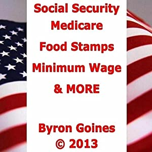 Social Security, Medicare, Food Stamps, Minimum Wage & MORE | [Byron Goines]