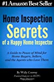 Home Inspection Secrets of A Happy Home Inspector: A Guide to Peace of Mind for Home Buyers, Sellers, and the Agents who Love Them!