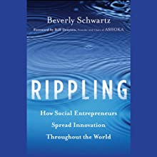 Rippling: How Social Entrepreneurs Spread Innovation throughout the World (       UNABRIDGED) by Beverly Schwartz, Bill Drayton (foreword) Narrated by Glenda Morgan Brown