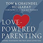 Love-Powered Parenting: Loving Your Kids the Way Jesus Loves You | Tom Holladay,Chaundel Holladay