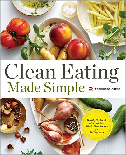 Clean Eating Made Simple: A Healthy Cookbook with Delicious Whole-Food Recipes for Eating Clean by Rockridge Press