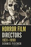 Horror Film Directors, 1931-1990 (0786460903) by Dennis Fischer
