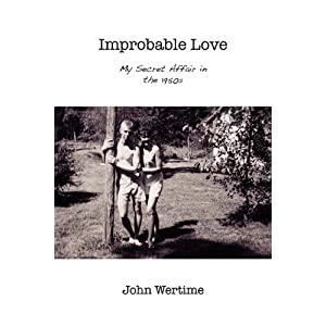 John Wertime Improbable Love: My Secret Affair in the 1950s