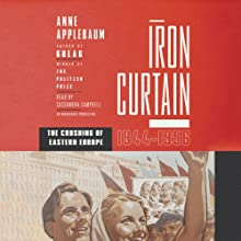 Iron Curtain: The Crushing of Eastern Europe, 1944-1956 (       UNABRIDGED) by Anne Applebaum Narrated by Cassandra Campbell