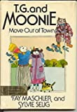 img - for T. G. and Moonie Move Out of Town by Fay Maschler (1977-09-15) book / textbook / text book