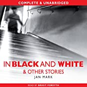 In Black and White and Other Stories | [Jan Mark]