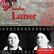 Die Sadistin: Der Fall Josefine Luner | Christian Lunzer, Peter Hiess
