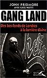echange, troc John Pridmore, Greg Watts - Gang Land : Des bas-fonds de Londres à la lumière divine