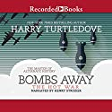 Bombs Away (       UNABRIDGED) by Harry Turtledove Narrated by Henry Stozier