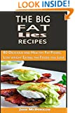 The Big Fat lies Recipes: 80 Delicious and Healthy Fat Foods, Lose weight Eating the Foods you