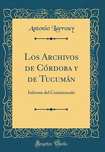 Los Archivos de Cordoba y de Tucuman: Informe del Comisionado (Classic Reprint)  [Larrouy, Antonio] (Tapa Dura)