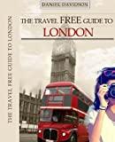 The Travel Free Guide To London: 119 Free Things To Do (Travel Free eGuidebooks Book 8)