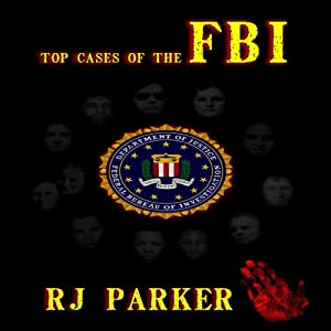 Top Cases of The FBI (American Criminal History) | [RJ Parker]