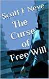 The Curse of Free Will