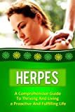 Herpes: A Comprehensive Guide To Thriving And Living A Proactive And Fulfilling Life