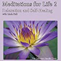 Meditations for Life 2: Relaxation and Self-Healing  by Linda Hall Narrated by Linda Hall