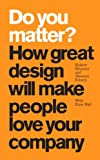 img - for Do You Matter?: How Great Design Will Make People Love Your Company (paperback) book / textbook / text book