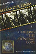 Robin Heath's Alexander Thom: Cracking the Stone Age Code