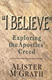 I Believe: Exploring the Apostles' Creed (0830819460) by McGrath, Alister