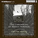 The Chronicles of Harris Burdick: Fourteen Amazing Authors Tell the Tales - with an Introduction by Lemony Snicket (       UNABRIDGED) by Chris Van Allsburg Narrated by Cassandra Campbell, Christopher Lane, Luke Daniels