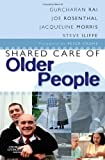 img - for Shared Care of Older People: Medicine of Old Age for the Primary Care Team, 1e by Gurcharan Rai MD MSc FRCP (2006-02-15) book / textbook / text book