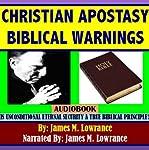 Christian Apostasy Biblical Warnings   James M. Lowrance