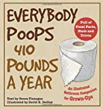 img - for Everybody Poops 410 Pounds a Year: An Illustrated Bathroom Companion for Grown-Ups book / textbook / text book
