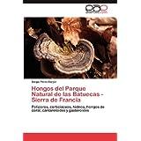 Hongos del Parque Natural de las Batuecas - Sierra de Francia: Políporos, corticiáceos, hidnos, hongos de coral...