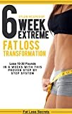 6 Week Extreme Fat Loss Transformation: Lose 10-30 Pounds in 6 Weeks with This Proven 42 Day Meal Plan (diet plan, extreme weight loss, get lean, burn fat, lose weight fast) (Fat loss secrets)