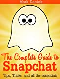 Snapchat: The Complete Guide to Snapchat