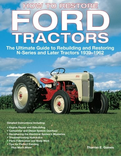 How to Restore Ford Tractors: The Ultimate Guide to Rebuilding and Restoring N-Series and Later Tractors 1939-1962 (9n Ford Owners Manual compare prices)