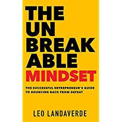 The Unbreakable Mindset: The Successful Entrepreneur's Guide to Bouncing Back from Defeat