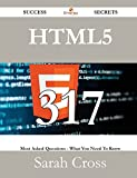 Html5 317 Success Secrets - 317 Most Asked Questions on Html5 - What You Need to Know