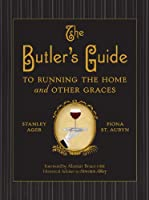 The Butler's Guide: To Running the Home and Other Graces