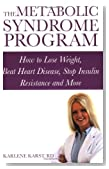 The Metabolic Syndrome Program: How to Lose Weight, Beat Heart Disease, Stop Insulin Resistance and More