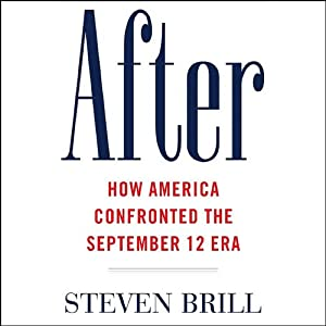 After: How America Confronted the September 12 Era | [Steven Brill]
