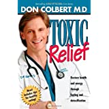 Toxic Relief: Restore health and energy through fasting and detoxification ~ Don Colbert