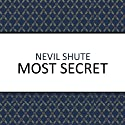 Most Secret (       UNABRIDGED) by Nevil Shute Narrated by Roger May