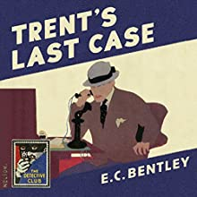 Trent's Last Case: The Detective Club Audiobook by E. C. Bentley, Dorothy L. Sayers - afterword Narrated by Steven Crossley