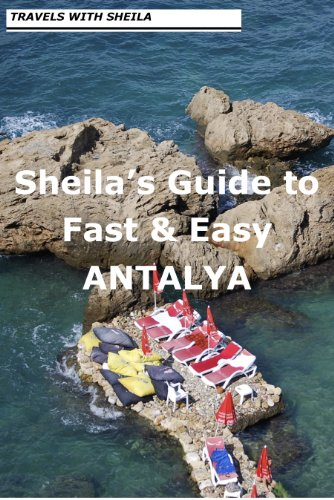 Sheila's Guide to Fast & Easy Antalya (Fast & Easy Travel)