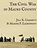 img - for The Civil War in Maury County, Tennessee by Jill K. Garrett (2015-04-07) book / textbook / text book