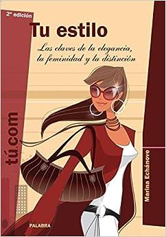 TU ESTILO CLAVES DE LA ELEGANCIA, FEMINIDAD Y LA DISTINCION (Spanish
