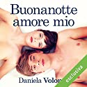 Buonanotte amore mio Audiobook by Daniela Volonté Narrated by Valentina Mari, Guido Di Naccio